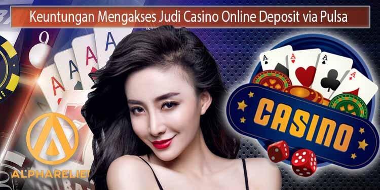 Nikmati Kemudahan Akses Judi Casino Online Deposit Via Pulsa